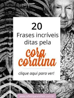 20 bonitas frases de Cora Coralina sobre a vida. Mensagens que vão te levar para frente!