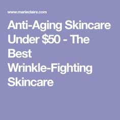 Anti-Aging Skincare Under $50 - The Best Wrinkle-Fighting Skincare #AntiAgingTips #AntiAgingSkinCare #SkinCareProducts