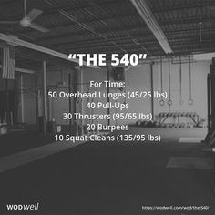 """THE 540"" Benchmark WOD: For Time: 50 Overhead Lunges (45/25 lbs); 40 Pull-Ups; 30 Thrusters (95/65 lbs); 20 Burpees; 10 Squat Cleans (135/95 lbs)"