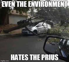 Even the environment hates the Prius. I guess the Prius is not for everyone. Truck Memes, Funny Car Memes, Really Funny Memes, Car Humor, Funny Relatable Memes, Haha Funny, Funny Stuff, Truck Quotes, Car Quotes