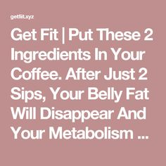 Get Fit | Put These 2 Ingredients In Your Coffee. After Just 2 Sips, Your Belly Fat Will Disappear And Your Metabolism Will Be Faster Than Ever!