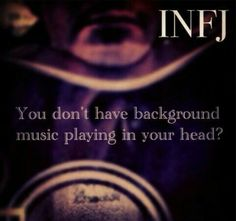 INFJ other people have background music playing in their heads too, right? Infj Mbti, Intj And Infj, Infj Type, Isfj, Infj Traits, Rarest Personality Type, Infj Personality, Myers Briggs Personality Types, Personality Profile