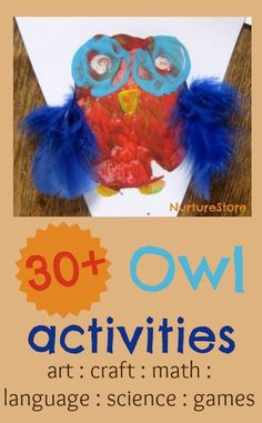30+ owl activities : owl crafts, math, language, art, science, games.