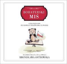 Czytajki - dziecięcych książek czar: Bohaterski miś, czyli przygody pluszowego niedźwiadka na wojnie. - Bronisława Ostrowska