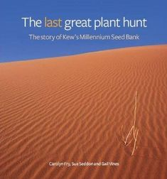 The Last Great Plant Hunt: The Story of the Millennium Seed Bank Project offers an unprecedented look at one of the most important and ambitious international conservation efforts of our time.