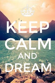 Keep Calm & Dream