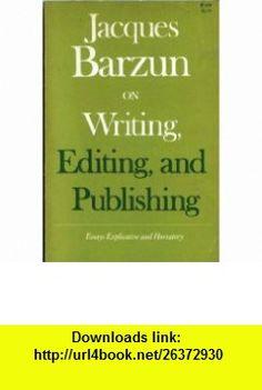 Jacques Barzun on Writing, Editing, and Publishing Jacques Barzun ,   ,  , ASIN: B000GQG64W , tutorials , pdf , ebook , torrent , downloads , rapidshare , filesonic , hotfile , megaupload , fileserve