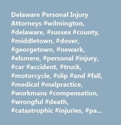 Delaware Personal Injury Attorneys #wilmington, #delaware, #sussex #county, #middletown, #dover, #georgetown, #newark, #elsmere, #personal #injury, #car #accident, #truck, #motorcycle, #slip #and #fall, #medical #malpractice, #workmans #compensation, #wrongful #death, #catastrophic #injuries, #paralysis, #medical #bills, #attorny, #atorney, #attroney, #attornies, #lawer, #laywer, #layers…