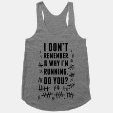I Don't Remember Why I'm Running Do You? | HUMAN | T-Shirts, Tanks, Sweatshirts and Hoodies