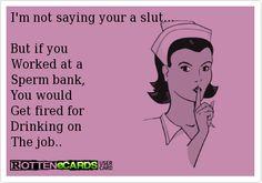 I'm not saying you're a slut..
