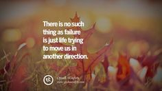 There is no such thing as failure is just life trying to move us in another direction. – Oprah Winfrey  30 Uplifting Inspirational Quotes When You Are About To Give Up