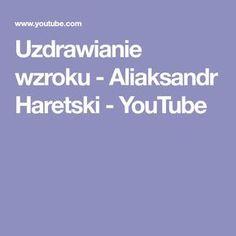 Uzdrawianie wzroku - Aliaksandr Haretski - YouTube Therapy, Youtube, Recipes, Dom, Health, Ripped Recipes, Healing, Youtubers