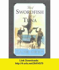 Tales of Swordfish and Tuna (9781586670276) Zane Grey , ISBN-10: 1586670271  , ISBN-13: 978-1586670276 ,  , tutorials , pdf , ebook , torrent , downloads , rapidshare , filesonic , hotfile , megaupload , fileserve
