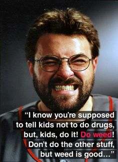 Kevin Smith on drugs Alex J, Silent Bob, Puff And Pass, People Of Interest, Different Quotes, Celebration Quotes, Famous Faces, A Good Man, Fangirl