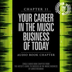 Chapter 11: Your Career in the Music Business of Today.  Give it a ride in Audio, eBook or Paperback. The last chapter of The Artists Guide to Success in the Music Business covering the changes and direction of todays music industry.
