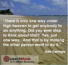 """From """"How to Win Friends and Influence People"""" by Dale Carnegie.  The only book you ever need for success in business and life... http://www.forwardstepsblog.com"""