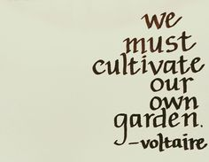 We must cultivate our own garden. - Voltaire, french writer and philosopher Words Quotes, Me Quotes, Motivational Quotes, Inspirational Quotes, Sayings, The Words, Cool Words, Great Quotes, Quotes To Live By