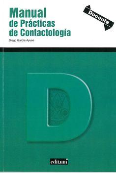 Manual de prácticas de contactología I / Diego García Ayuso.   1ª ed.