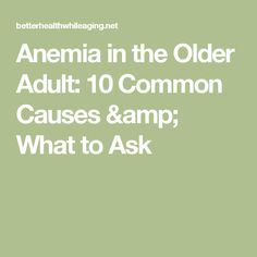 Anemia in the Older Adult: 10 Common Causes & What to Ask Old Things, Learning, Amp, Studying, Teaching, Onderwijs