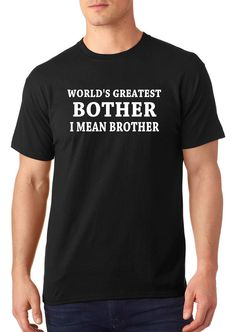 world's greatest bother i mean brother t-shirt, funny t-shirt, family t-shirt, brother t-shirt, TEEddictive by TEEddictive on Etsy