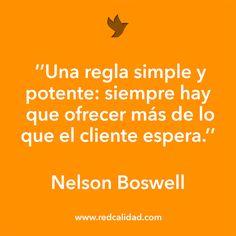 'Una regla simple y potente: siempre hay que ofrecer más de lo que el cliente espera'   Nelson Boswell