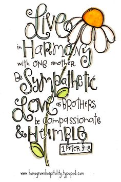 Live In Harmony With One Another, Be Sympathetic, Love As Brothers, Be Compassionate And Humble.~ 1 Peter 3:8