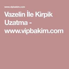 Vazelin İle Kirpik Uzatma - www.vipbakim.com