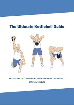 The Ultimate Kettlebell Guide 41 EXERCISES FULLY ILLUSTRATED • MUSCLE GROUP ILLUSTRATIONS SAMPLE WORKOUTS