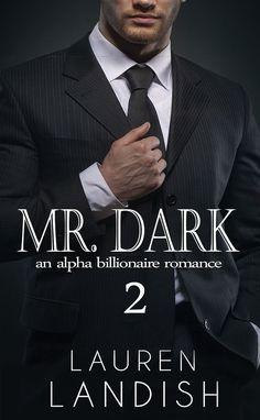 ☆ Mr. Dark: An Alpha Billionaire Romance .: Book 2 :. Lauren Landish ☆