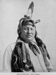 Rain-In-The-Face (c. 1835–September 15, 1905) was a warchief of the Lakota tribe of Native Americans. His name may have been a result of a fight when he was a boy in which his face was splattered like rain with his Cheyenne adversary's blood. His mother was a Dakota related to the band of famous Chief Inkpaduta. He was among the Indian leaders who defeated George Armstrong Custer and the U.S. 7th Cavalry Regiment at the 1876 Battle of Little Big Horn.