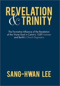 Revelation and Trinity: The Formative Influence of the Revelation of the Triune God in Calvin's 1559