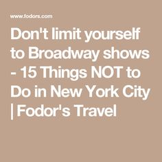 Don't limit yourself to Broadway shows - 15 Things NOT to Do in New York City | Fodor's Travel