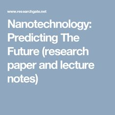 Research paper and lecture notes for The Amateur Academic on Nanotechnology: Predicting The Future. A look at biotech (protein engineering to gene therapy), the semiconductor industry (CMOS, CNT-FET, Moore's law), and material science (carbon nanotubes) from past to present to predict the future of nanotech.