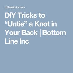 "DIY Tricks to ""Untie"" a Knot in Your Back 