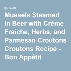 Beer Steamed Mussels With Parmesan Croutons Recipe — Dishmaps