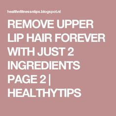 REMOVE UPPER LIP HAIR FOREVER WITH JUST 2 INGREDIENTS PAGE 2   HEALTHYTIPS