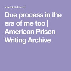 Due process in the era of me too | American Prison Writing Archive