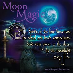 Magic is everywhere on earth and it is not a hoax or something evil. Chant the rhyme, add your request, in the moonlight all be blessed! The moonlight provides powerful, undiluted earth energies to use for healing or manifestation. See Moon Magic Water Blessings. http://www.thespiritofwater/moon-magic
