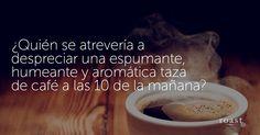 ¿Quién se atrevería a despreciar una espumante, humeante y aromática taza de café a las 10 de la mañana?