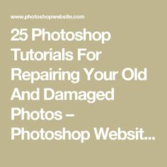 25 Photoshop Tutorials For Repairing Your Old And Damaged Photos – Photoshop Website – Tutorials,Brushes & more..