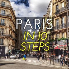 PARIS - the top 10 things you must do - via The Overseas Escape