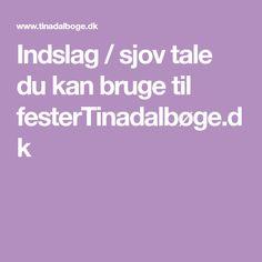 Indslag / sjov tale du kan bruge til festerTinadalbøge.dk