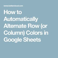 how to automatically alternate row or column colors in google sheets