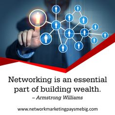 Networking is an essential part of building wealth. -Armstrong Williams http://www.networkmarketingpaysmebig.com/ #NetworkMarketing