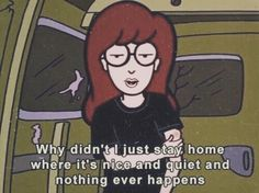 daria loner i hate people antisocial hate people how i feel . Daria Quotes, Tv Quotes, Movie Quotes, Funny Quotes, Cartoon Quotes, Daria Memes, Funny Memes, Hilarious, Edgy Quotes