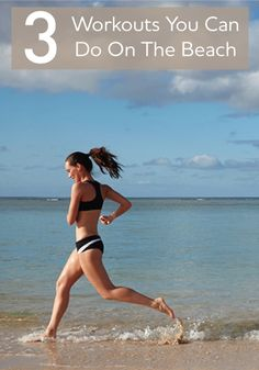 Don't let your vacation be an excuse to fall off the workout wagon. A trip to the beach can be just the jumpstart your fitness routine needs.