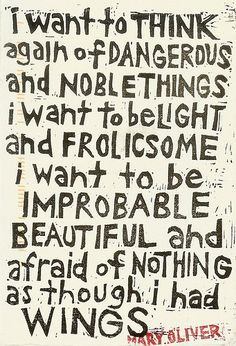 """""""I want to think again of dangerous and noble things..."""" - Mary Oliver #quotes #writing"""