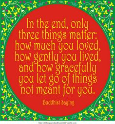 1 How much you loved. 2 How gently you lived. 3 How gracefully you let go of things not meant for you.