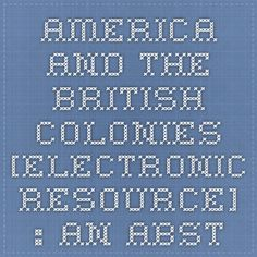 America and the British colonies [electronic resource] : an abstract of all the most useful information relative to the United
