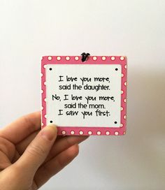 "Someone (hubby-hint hint) make this for me for mother's day from my boys. I'd love it on a wood block and from ""the son"" of course!  Daughter and Mom Love You More, I Saw You First - 3x3"" Square Wood Ornament/Plaque - Build Your Own - Made To Order"